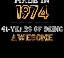 Made in 1974... 41 Years of being Awesome by birthdaytees