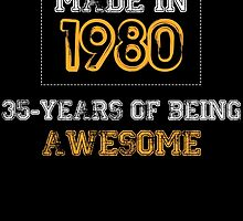 Made in 1980... 35 Years of being Awesome by birthdaytees