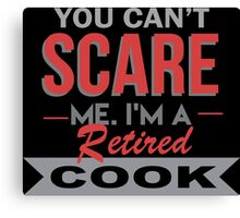You Can't Scare Me I'm A Retired Cook - Custom Tshirt Canvas Print