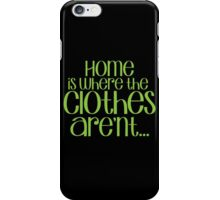 Home is where the CLOTHES ARENT! in green iPhone Case/Skin