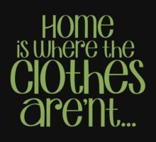 Home is where the CLOTHES ARENT! in green by jazzydevil