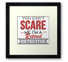 You Can't Scare Me I'm A Retired Detective - Custom Tshirt Framed Print