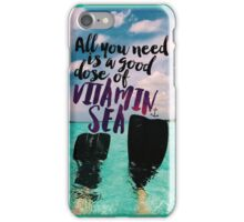 All You Need is a Good Dose of Vitamin Sea iPhone Case/Skin