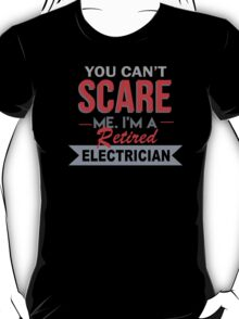 You Can't Scare Me I'm A Retired Electrician - Custom Tshirt T-Shirt