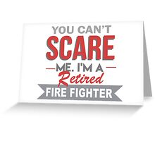 You Can't Scare Me I'm A Retired Fire Fighter - Custom Tshirt Greeting Card