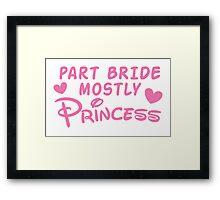 Part Bride mostly PRINCESS Framed Print