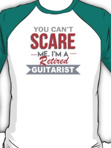 You Can't Scare Me I'm A Retired Guitarist - Custom Tshirt T-Shirt