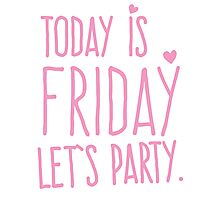 TODAY IS FRIDAY let's party Photographic Print
