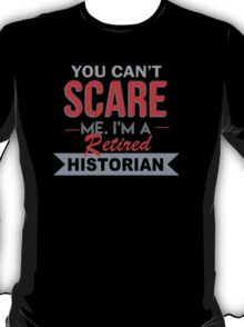You Can't Scare Me I'm A Retired Historian - Custom Tshirt T-Shirt