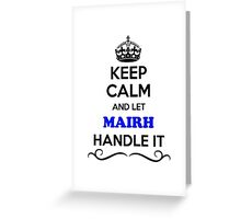 Keep Calm and Let MAIRH Handle it Greeting Card