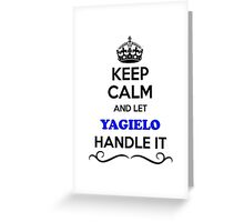 Keep Calm and Let YAGIELO Handle it Greeting Card
