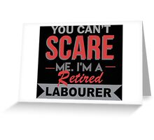 You Can't Scare Me I'm A Retired Labourer - Custom Tshirt Greeting Card