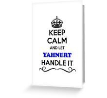 Keep Calm and Let YAHNERT Handle it Greeting Card