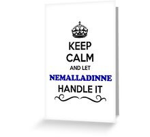 Keep Calm and Let NEMALLADINNE Handle it Greeting Card