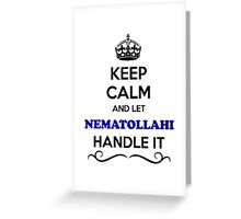 Keep Calm and Let NEMATOLLAHI Handle it Greeting Card