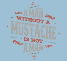 A MAN WITHOUT A MUSTACHE IS NOT A MAN Kids Tee