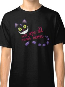 We are all mad Classic T-Shirt
