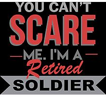 You Can't Scare Me I'm A Retired Soldier - Custom Tshirt Photographic Print