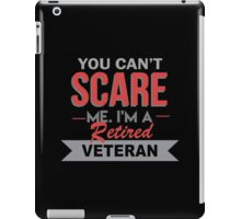 You Can't Scare Me I'm A Retired Veteran - Custom Tshirt iPad Case/Skin