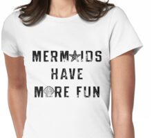 Mermaids Have More Fun Womens Fitted T-Shirt