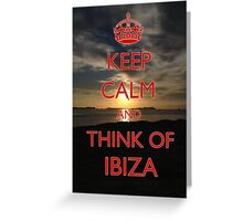 Keep calm think and think of Ibiza Greeting Card