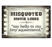 MISQUOTED MOVIE LINES - tiny aquaintance by butterflyscream