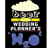 """Beer is the Wedding Planner's H20"" Collection #43237 Photographic Print"
