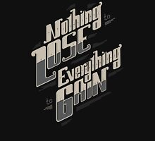 NOTHING TO LOSE EVERYTHING TO GAIN Unisex T-Shirt