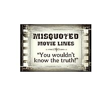 MISQUOTED MOVIE LINES - the truth Photographic Print