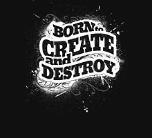 BORN TO CREATE AND DESTROY Unisex T-Shirt