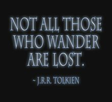 """Not all those who wander are lost."" J.R.R. Tolkien, BLACK by TOM HILL - Designer"