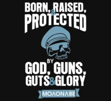 Born, Raised & Protected by God, Guns, Guts & Glory #9100163 by mycraft