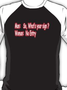 Man: So, what's your sign? T-Shirt