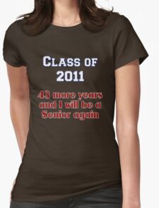 Class of 2011 - 43 More Years and I Will Be a Senior Again Womens Fitted T-Shirt