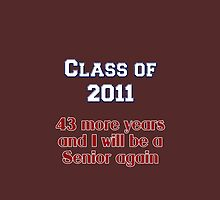 Class of 2011 - 43 More Years and I Will Be a Senior Again by Buckwhite