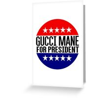 Gucci Mane For President Greeting Card