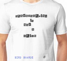 Bird Boards : skateboarding is not a crime Unisex T-Shirt