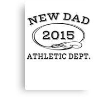 New Dad 2015 Athletic dept. Canvas Print