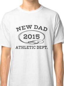 New Dad 2015 Athletic dept. Classic T-Shirt