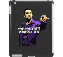 You got a date wednesday baby! iPad Case/Skin