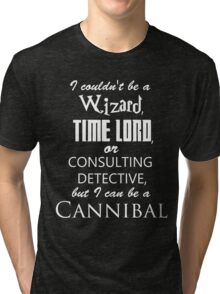 but I can be a cannibal Tri-blend T-Shirt