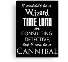 but I can be a cannibal Canvas Print