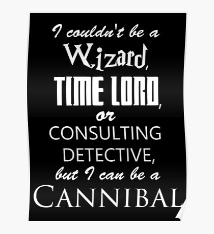 but I can be a cannibal Poster
