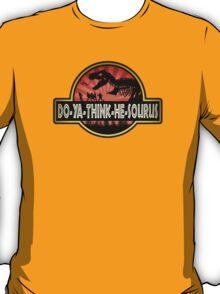 DO-YA-THINK-HE-SOURUS T-Shirt