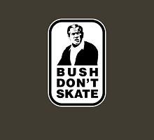 """""""Bush don't skate"""" Unisex T-Shirt"""