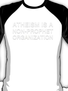 Atheism is a non-prophet organization... T-Shirt