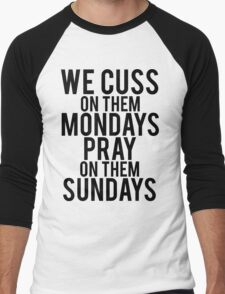 We Cuss On Them Mondays Pray On Them Sundays. Men's Baseball ¾ T-Shirt