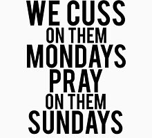 We Cuss On Them Mondays Pray On Them Sundays. Unisex T-Shirt