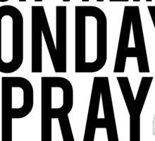 We Cuss On Them Mondays Pray On Them Sundays. Sticker