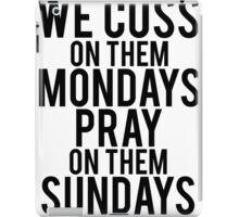 We Cuss On Them Mondays Pray On Them Sundays. iPad Case/Skin
